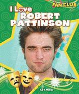 I Love Robert Pattinson