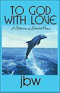 To God with Love: A Collection of Selected Poems