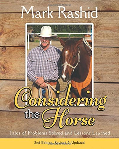 Considering the Horse: Tales of Problems Solved and Lessons Learned - Mark Rashid