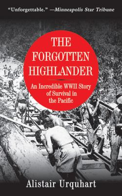 The Forgotten Highlander : An Incredible WWII Story of Survival in the Pacific - Alistair Urquhart