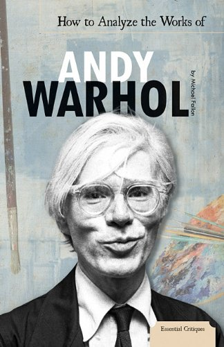 How to Analyze the Works of Andy Warhol (Essential Critiques) - Michael Fallon