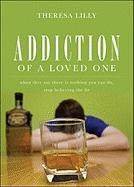 Addiction of a Loved One: When They Say There Is Nothing You Can Do, Stop Believing the Lie