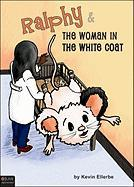 Ralphy & the Woman in the White Coat