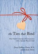 The Ties That Bind: One Family's Journey of Compassion with a Special Needs Child