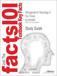 Outlines & Highlights for Sociology in Our Times by Kendall