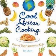 Cool African Cooking: Fun and Tasty Recipes for Kids (Cool World Cooking)