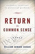 Return to Common Sense: Workable Solutions to Political Problems