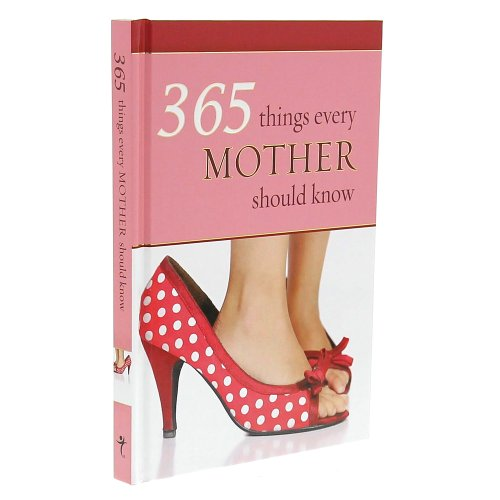 365 Things Every Mother Should Know - Wilma le Roux (Compiler); Lynette Douglas (Compiler)