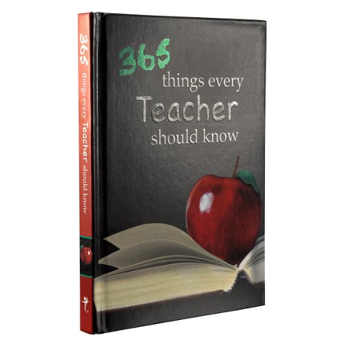 365 Things Every Teacher Should Know - Wilma le Roux (Compiler); Monica Schaller (Compiler)