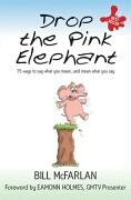 Drop the Pink Elephant: 15 Ways to Say What You Mean - And Mean What You Say