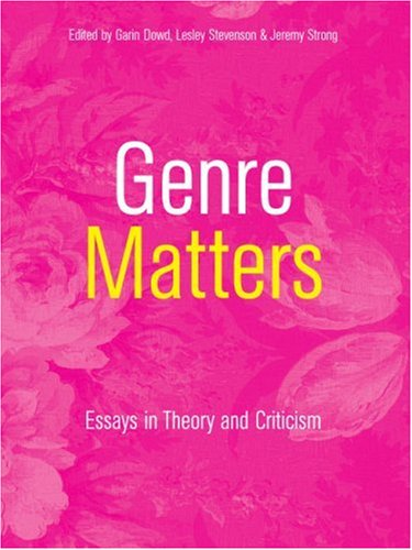 Genre Matters: Essays in Theory and Criticism - Garin Dowd; Lesley Stevenson; Jeremy Strong
