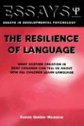 The Resilience of Language: What Gesture Creation in Deaf Children Can Tell Us about How All Children Learn Language (Essays in Developmental Psychology)