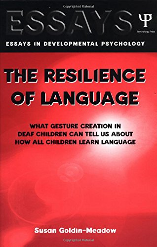 The Resilience of Language: What Gesture Creation in Deaf Children Can Tell Us About How All Children Learn Language (Essays in Developmenta - Susan Goldin-Meadow
