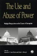 The Use and Abuse of Power: Multiple Perspectives on the Causes of Corruption