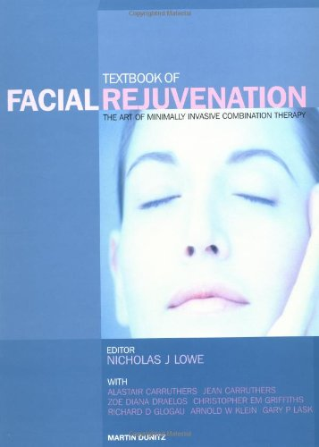 Textbook of Facial Rejuvenation: The Art of Minimally Invasive Combination Therapy - Nicholas J. Lowe; Alastair Carruthers; Jean Carruthers; Zoe Diana Draelos; Richard Glogau; Christopher Griffit