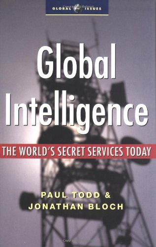 Global Intelligence: The World's Secret Services Today (Global Issues) - Paul Todd; Jonathan Bloch