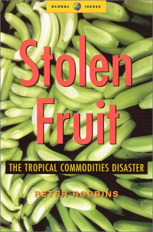 Stolen Fruit: The Tropical Commodities Disaster (Global Issues) - Peter Robbins