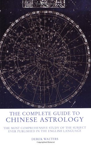 The Complete Guide to Chinese Astrology: The Most Comprehensive Study of the Subject Ever Published in the English Language - Derek Walters