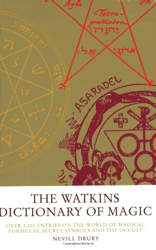 The Watkins Dictionary of Magic: Over 3,000 Entries on the World of Magical Formulas, Secret Symbols and the Occult - Nevill Drury