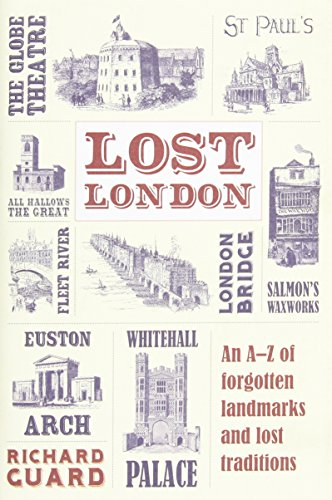 Lost London: An A-Z of Forgotten Landmarks and Lost Traditions - Richard Guard