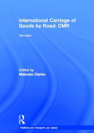 International Carriage of Goods by Road: Cmr: Fifth Edition