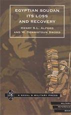 EGYPTIAN SOUDAN, ITS LOSS AND RECOVERY (1896-1898) - Henry S. L. Alford and W. Dennistoun Sword