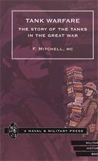 TANK WARFARE. The Story of the Tanks in the Great War - by F.Mitchell, MC