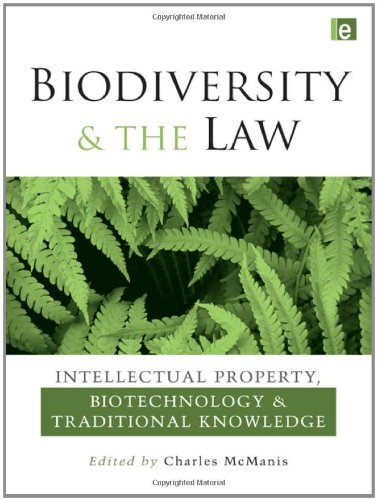 Biodiversity and the Law: Intellectual Property, Biotechnology and Traditional Knowledge - Charles R. McManis