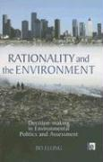 Rationality and the Environment: Decision-Making in Environmental Politics and Assessment