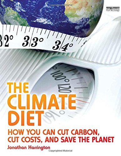 The Climate Diet: How You Can Cut Carbon, Cut Costs, and Save the Planet - Jonathan Harrington