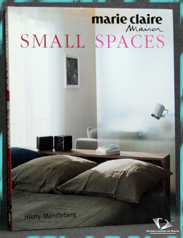 Marie Claire Maison: Small Spaces - Hilary Mandleberg