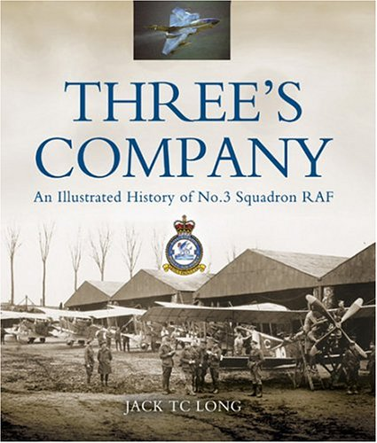 Three's Company: A History of No.3(Fighter) Squadron RAF - Jack T. C. Long