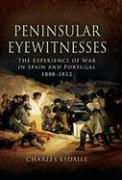 Peninsular Eyewitnesses: The Experience of War in Spain and Portugal 1808-1813