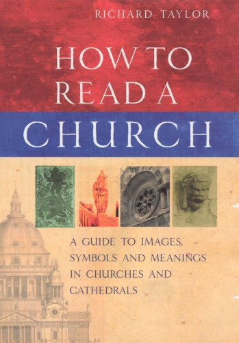 How to Read a Church: A Guide to Images, Symbols and Meanings in Churches and Cathedrals - Professor Richard Taylor