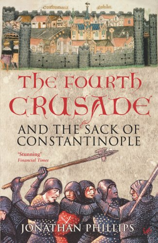 The Fourth Crusade: And The Sack of Constantinople - Jonathan Phillips