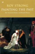 Painting the Past: The Victorian Painter and British History