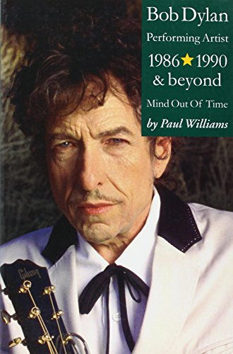 Bob Dylan: Mind Out of Time - Performing Artist 1986-1990 and Beyond - Paul Williams