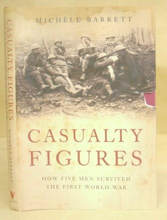 Casualty Figures - How Five Men Survived The First World War - Barrett, Michèle