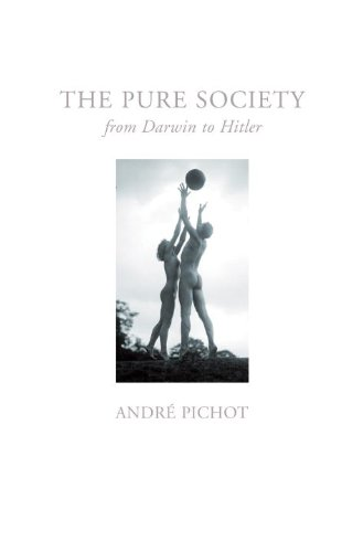 Pure Society: From Darwin to Hitler - Andre Pichot