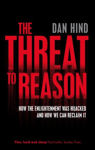 The Threat to Reason: How the Enlightenment was Hijacked and How We Can Reclaim It - Dan Hind