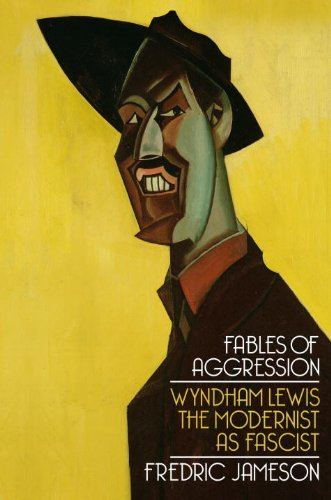 Fables of Aggression: Wyndham Lewis, the Modernist as Fascist - Fredric Jameson