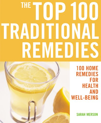 The Top 100 Traditional Remedies: 100 Home Remedies for Health and Well-Being (The Top 100 Recipes Series) - Sarah Merson