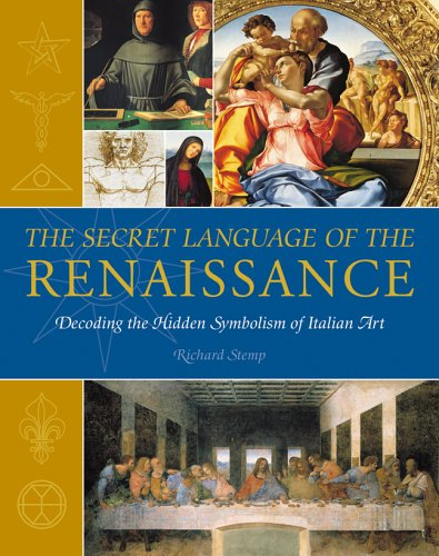 The Secret Language of the Renaissance: Decoding the Hidden Symbolism of Italian Art - Richard Stemp