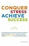 Conquer Stress, Achieve Success: How to Be Calmer, Happier, and More Effective in the Workplace