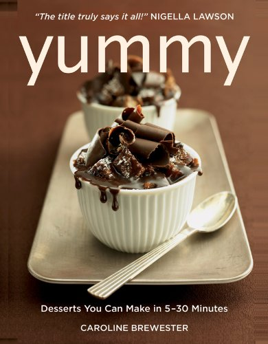 Yummy: Desserts You Can Make in 5 - 30 Minutes - Caroline Brewester