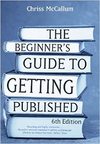 The beginner's guide to getting published: 6th edition - McCallum, Chriss