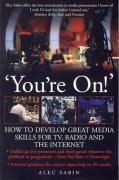 You're On!: How to Develop Great Media Skills for TV, Radio & the Internet: Essential Guidance for Anyone Appearing on the Media