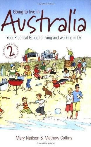 Going to Live in Australia, 2nd edition - Your practical guide to living and working in Oz - Mary Neilson