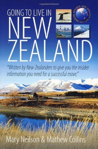 Going to Live in New Zealand, 2nd Edition: Written by New Zealanders to Give You the Insider Information You Need for a Successful Move - Mary Neilson