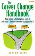 The Career Change Handbook: How to Find What You're Good at and Enjoy - Then Get Someone to Pay for It